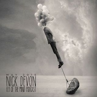Nick Devon - Fly Of The Mind (May 2015 Podcast)