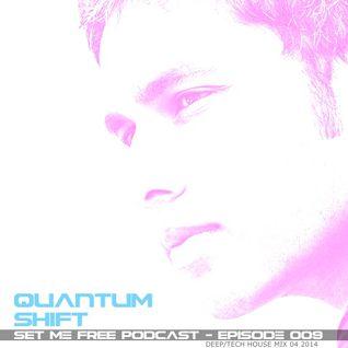 Quantum Shift :: Set Me Free :: Podcast :: Episode 009