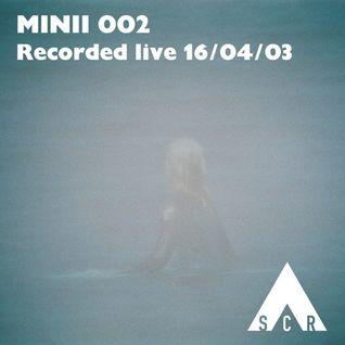 MINII 002 (Recorded live 16/03/04)