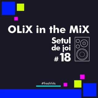 OLiX in the Mix - Setul de joi #18