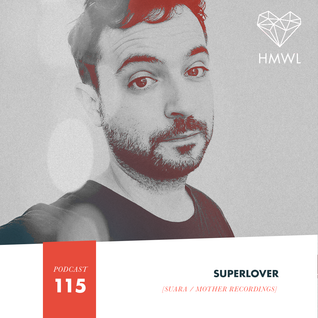 HMWL Podcast 115 - Superlover (Suara / Mother Recordings)