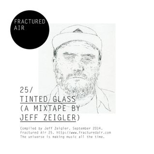 Fractured Air 25: Tinted Glass (A Mixtape by Jeff Zeigler)