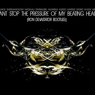 Cant Stop The Pressure Of My Beating Heart [Ron Devastator Bootleg]