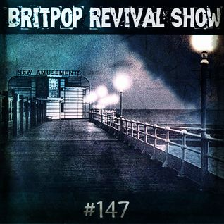 Britpop Revival Show #147 2nd March 2016