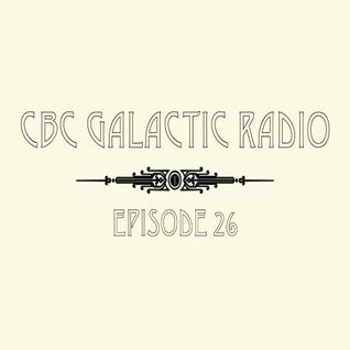 CBC Galactic Radio Ep. 26
