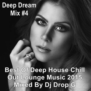 Deep Dream Mix #4 Mixed By Dj Drop G ★Best Of Deep House Chill Out Lounge Music 2015