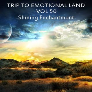 TRIP TO EMOTIONAL LAND VOL 50 - Shining Enchantment -