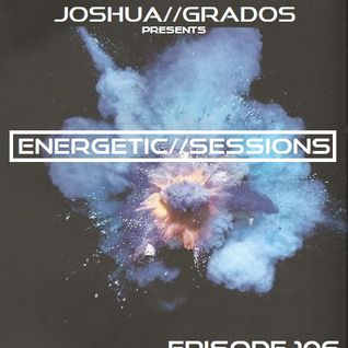 Energetic Sessions 106 Pres By Joshua Grados