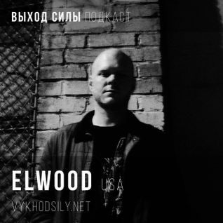 Vykhod Sily Podcast - Elwood Guest Mix