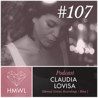HMWL Podcast 107 - Claudia Lovisa [Mental Genius Recordings, Ibiza] DJ MIX
