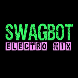 Swagbot- Electro Mix III