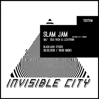 Slam Jam #12 w/ Idle Rich & Lizatron (Invisible City) - 30/03/2016
