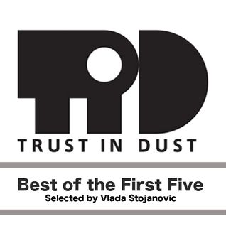 Vlada Stojanovic - Best of Trust in Dust's first five