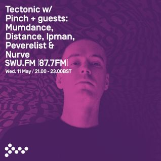 SWU FM - Tectonic w/ Pinch + guests Mumdance, Distance, Peverelist, Ipman & Nurve - May 11
