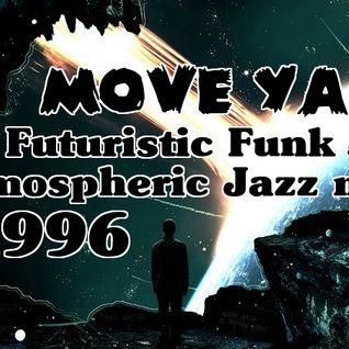 Move Ya- Atmospheric Funk & Futuristic Jazz-Drum & Bass mix Pt1 1996