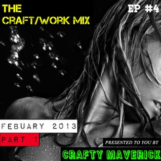 THE CRAFT/WORK MIX FEBRUARY 2013 PART 1 OF 2