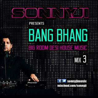 SonnyJi presents Bang Bhang Mix 3 (Big Room Desi House Music)