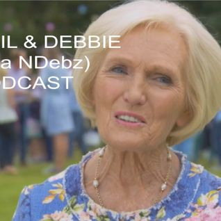 Neil & Debbie (aka NDebz) Podcast #65.5 'Mary Berry's quivering lip' - (Full music version)