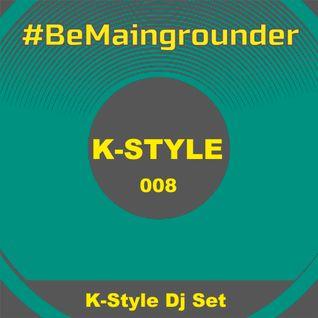 #BeMaingrounder 008 - K Style Dj Set