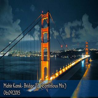 Mahir Kanik-Bridge 02 (Continious Mix) 06.09.2015