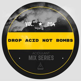 Drop Acid Not Bombs (VOL.4)