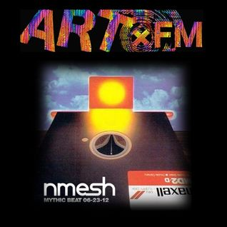 Nmesh - Mythic Beat Guest Mix, ARTxFM (Transmission 06/23/13) [2013]