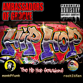 Ambassadors Of Groove Presents - The HIP-HOP Sessions - LIVE Mix By MonkPfunk & RockitMan