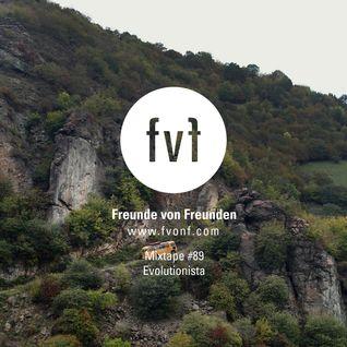 Freunde von Freunden Mixtape #89 by Evolutionista