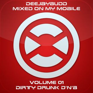 DeeJayBudd - Mixed On My Mobile Vol.1 (Dirty Drunk D'n'B)