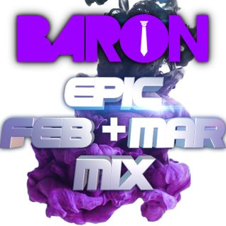 BARON - EPIC FEBRUARY & MARCH MIX (2013)