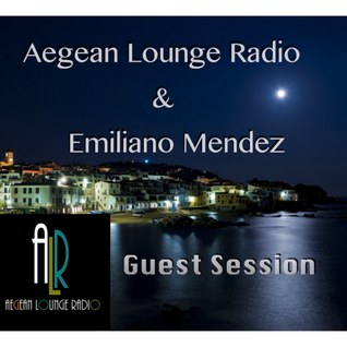 Aegean Lounge Radio & Emiliano Mendez - Guest Session-Friday  ( 04/ 09/ 2015)