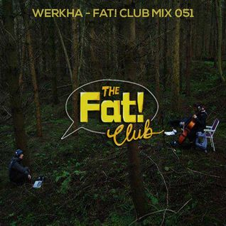 Werkha - The Fat! Club Mix 051