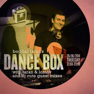 Dance Box with Bogdan Taran - DJ Cute guest mix - 26-Jun-2014