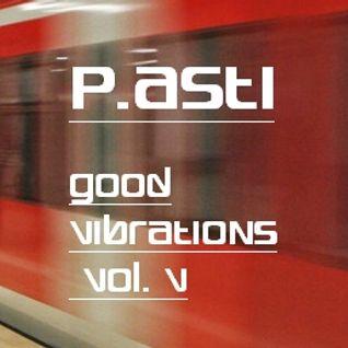 P.asti -- Good Vibrations Vol V