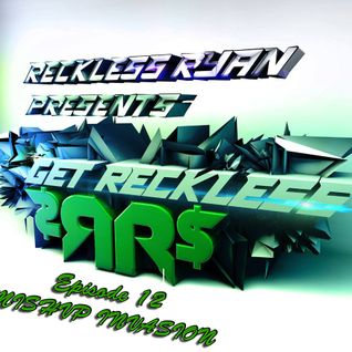 Reckless Ryan - Get Reckless Podcast 12 (MISHVP INVASION!)