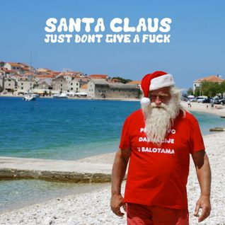 SANTA CLAUS JUST DON'T GIVE A FUCK