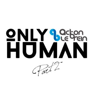Acton Le'Brein - Only Human (Part 2)