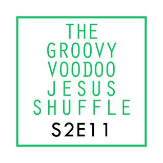 THE GROOVY VOODOO JESUS SHUFFLE #11