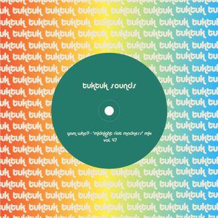 tuktuk sounds vol. 47 | yam who 'midnight riot' mix