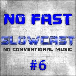 NO FAST Pres. SLOWCAST #6 - No Conventional Music