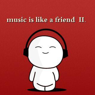 music is like a friend II.
