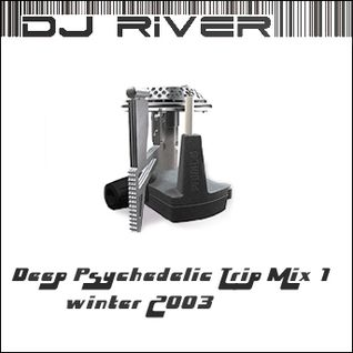 DJ River - Deep Psychedelic Trip Mix 1 (Winter 2003)