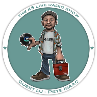 45 Live Radio Show with guest DJ PETE ISAAC