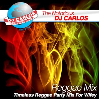 Notorious DJ Carlos - TIMELESS - Reggae Party Mix for Wifey-