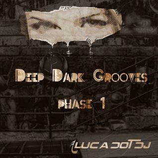 Deep Dark Grooves Phase 1