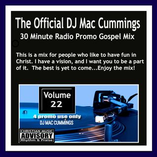 DJ MAC CUMMINGS 30 MINUTE RADIO PRAISE PARTY MIX VOLUME 22