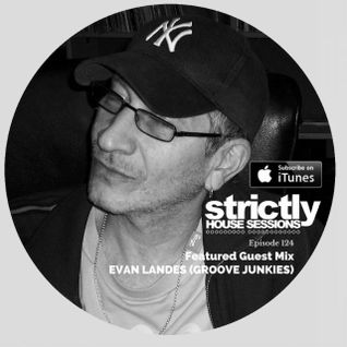 Strictly House Sessions #124 GUEST MIX EVAN LANDES (GROOVE JUNKIES)