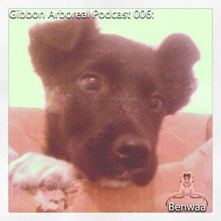 Gibbon Arboreal Podcast 006 - Benwaa