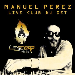 DJ Manuel Perez - live club set - Le Scorp