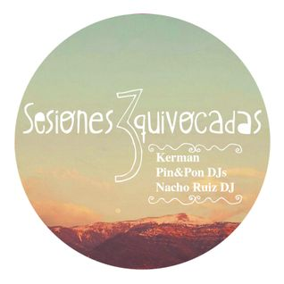 Kerman + Pin&Pon DJs + Nacho Ruiz DJ - Sesiones Equivocadas #03